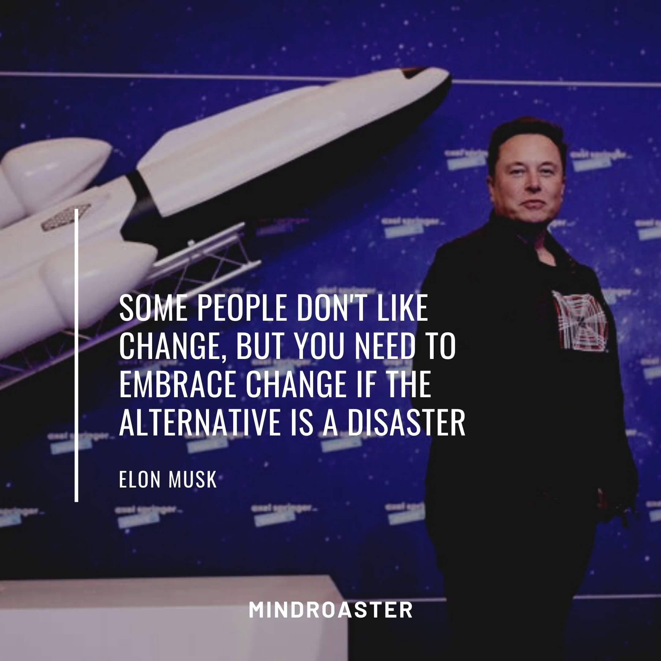 Some people don't like change, but you need to embrace change if the alternative is a disaster